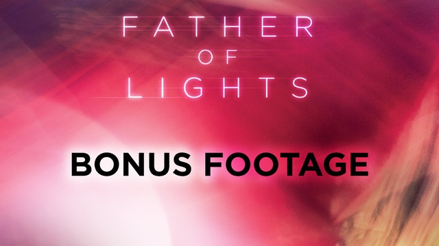 Father of Lights - Bonus Footage