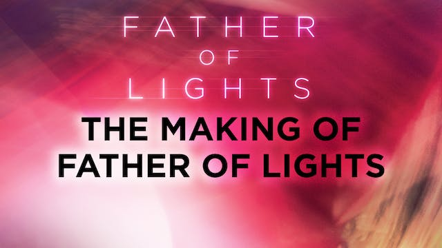 Father of Lights Deluxe Edition - The Making of Father of Lights