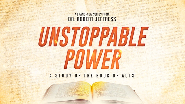 Current Sermon Series: Unstoppable Power