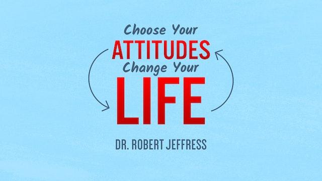 Choose Your Attitudes, Change Your Life