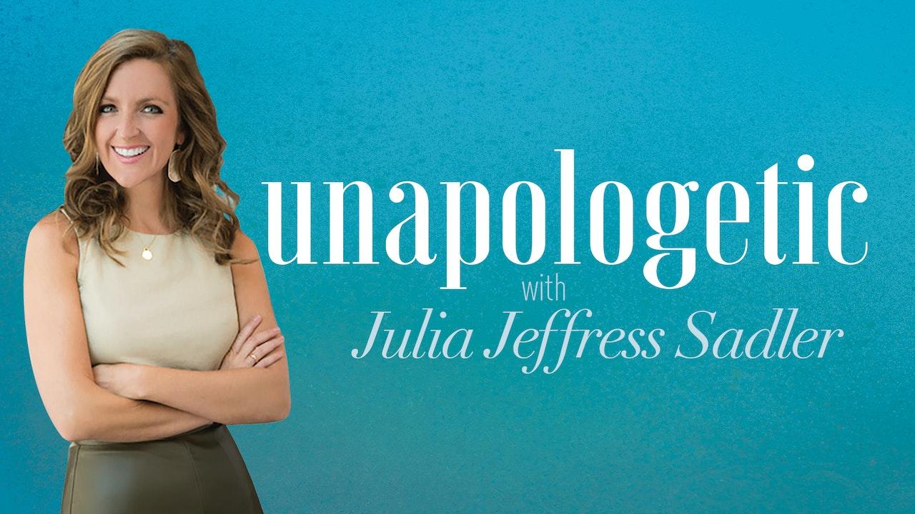 Julia Sadler: Unapologetic