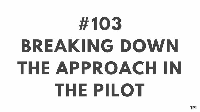 103 86 TP1 Breaking down the approach in the pilot