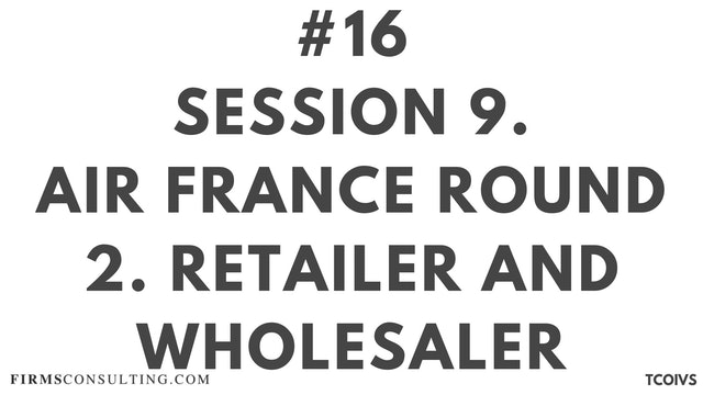 16 TCOIV Sizan. Session 9. Air France Round 2. Retailer and Wholesaler