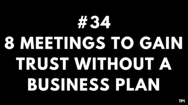 34 TP1 8 meetings to gain trust without a business plan