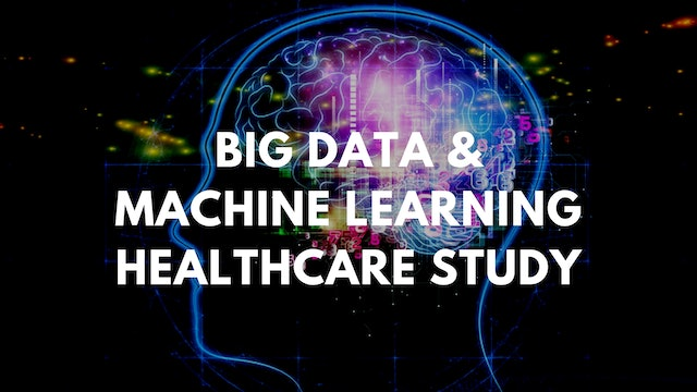 Big Data & Machine Learning in Healthcare Study