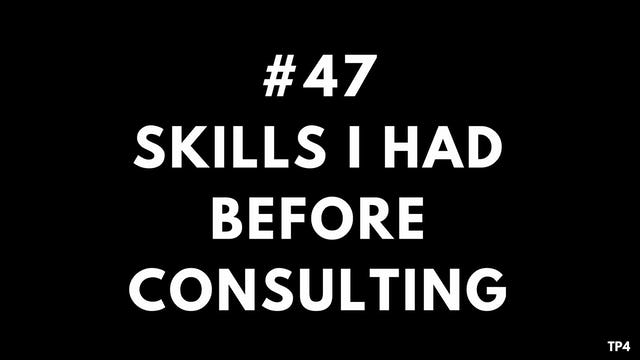 47 BAR11 TP4 Skills I had before consulting