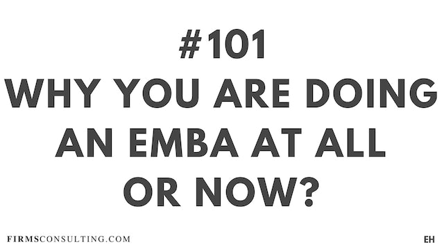 101 17.3 EH Why an EMBA and why now?