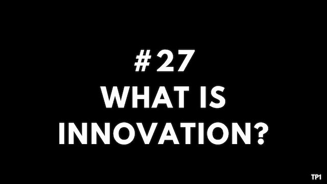 27 TP1 What is innovation