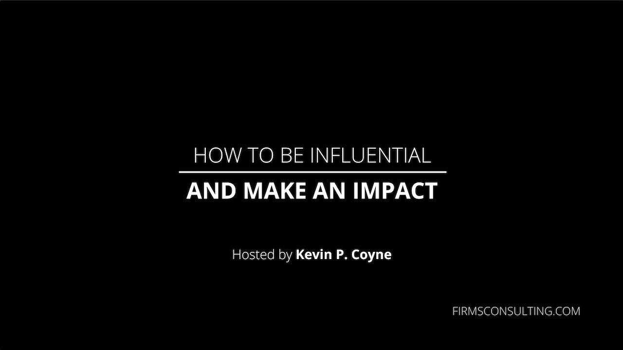 How to be Influential & Make an Impact, with ex-McK Senior Partner Kevin Coyne