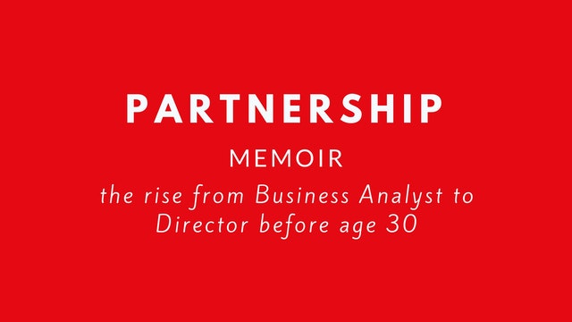 Partnership. Memoir. From Analyst to Director by age 30