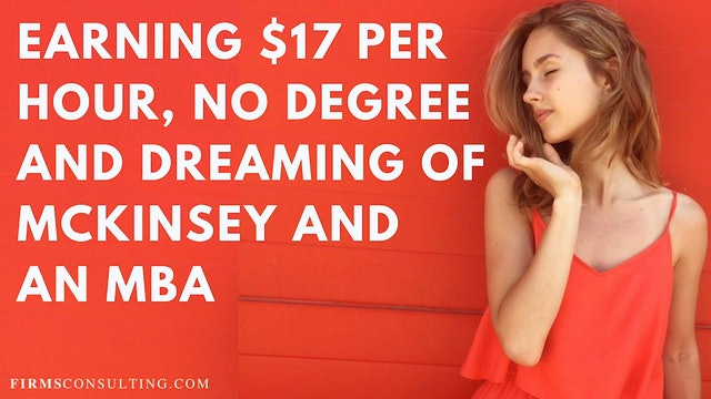 345 FCI Q&A #1 Earning $17 per hour, no degree,  dreaming of McKinsey and an MBA
