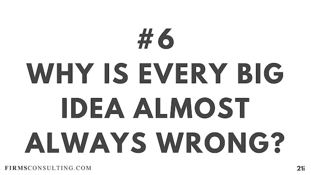 6 21D I Why is every big idea almost always wrong