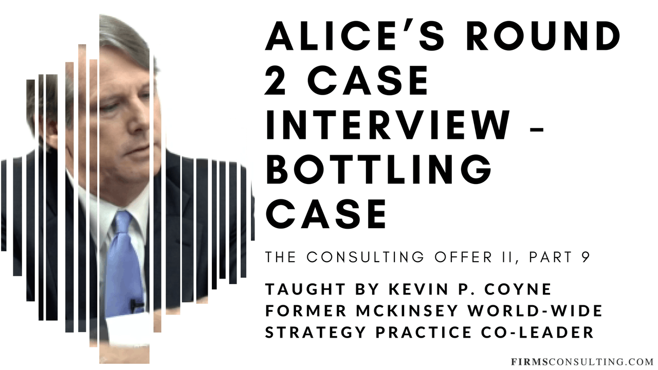 The Consulting Offer 2: 9 Alice's R2 Case Interview - Bottling Case