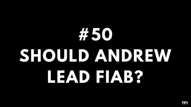 50 TP1 Should Andrew lead FIAB?