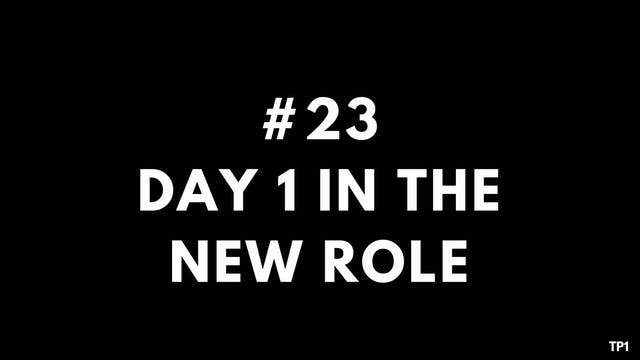 23 TP1 Day 1 in the new role