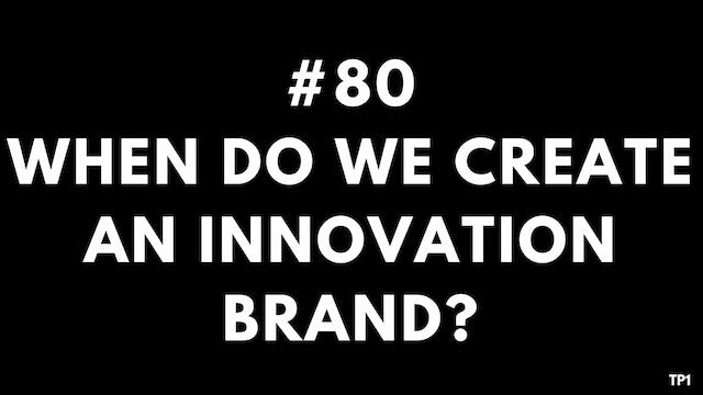 80 TP1 When do we create an innovation brand