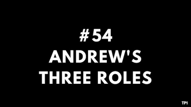 54 TP1 Andrew's three roles
