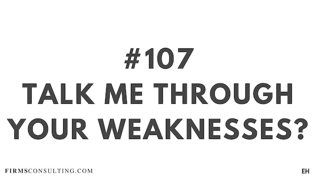 107 17.9 EH Talk me through your weaknesses
