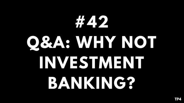 42 BAR6 TP4 Q&A- why not investment banking and consulting interviews