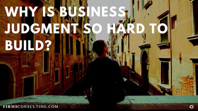 332 CI Why is business judgment so hard to build?