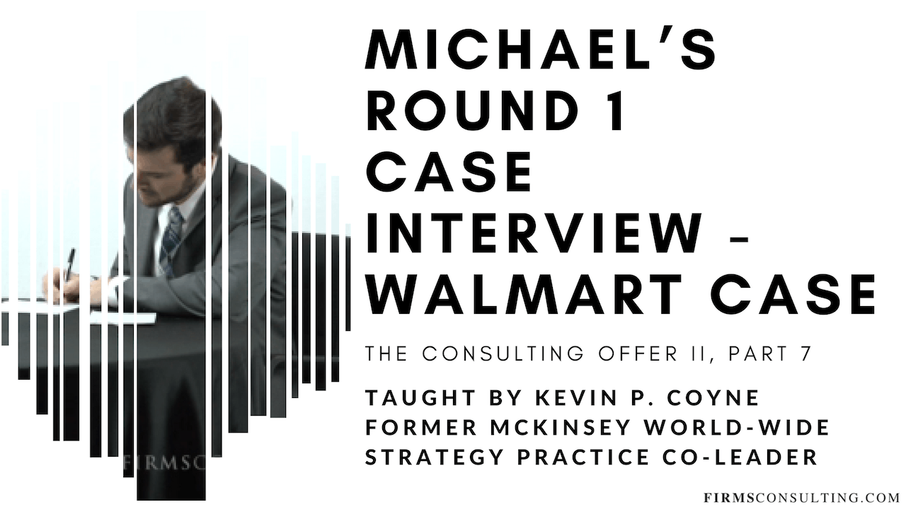 The Consulting Offer 2: 7 Michael's R1 Case Interview - Walmart case