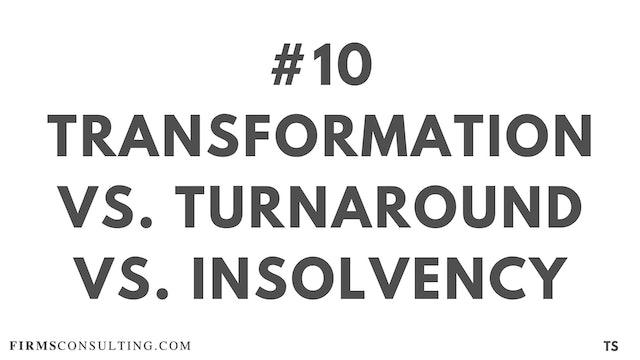 10 TS 9 Transformation vs. Turnaround vs. Insolvency