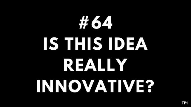 64 TP1 Is this idea really innovative