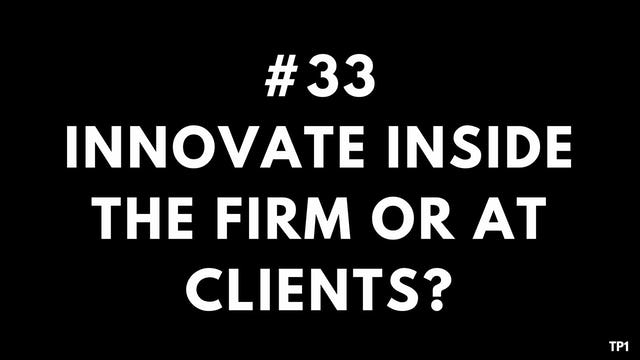 33 TP1 Innovate inside the firm or at clients