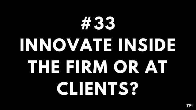 33 TP1 Innovate inside the firm or at...