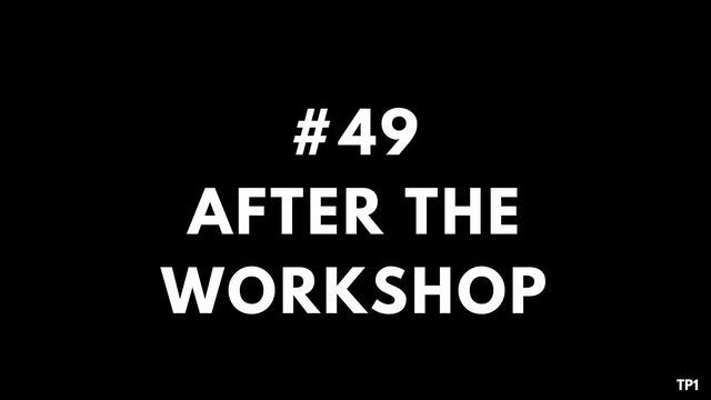 49 TP1 After the workshop