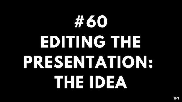60 TP1 Editing the presentation. The idea
