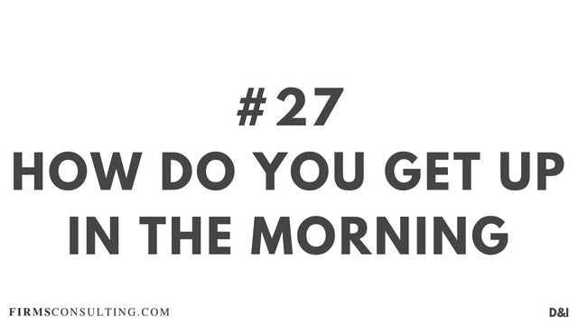 27 D&IT How do you get up in the morning?
