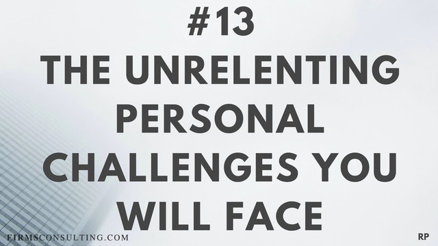 13 RP The unrelenting personal challenges you will face