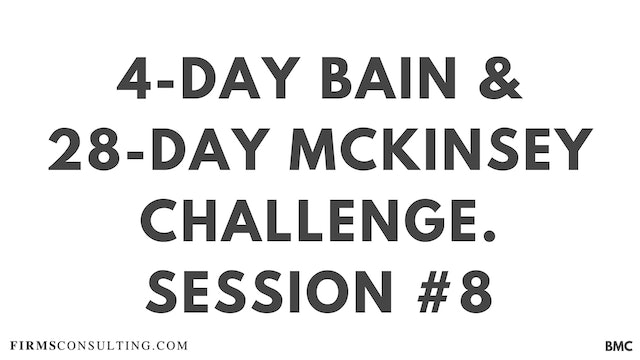 4-Day Bain & 28-Day McKinsey Challenge. Session 8