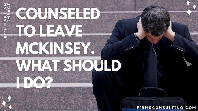 361 FCI Counseled to leave at McKinsey. What must I do