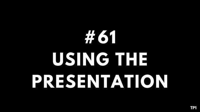 61 TP1 Using the presentation