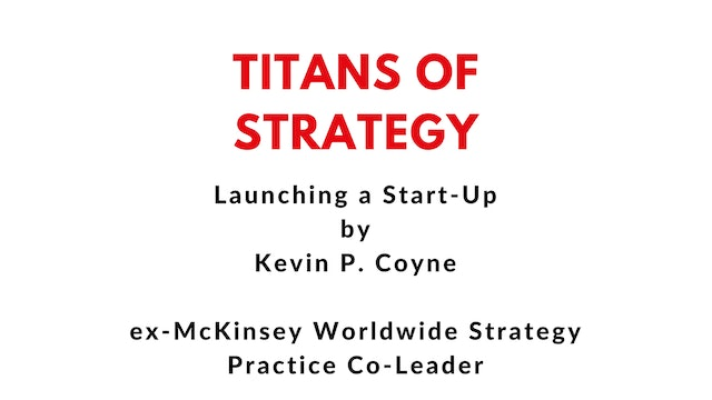 Building a Start Up with McKinsey's ex-Worldwide Strategy Practice Co-Leader, Kevin P. Coyne