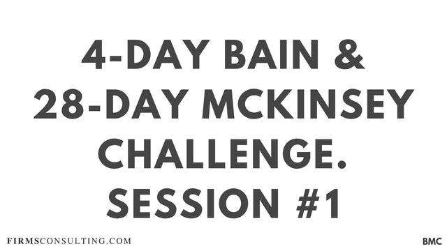4-Day Bain & 28-Day McKinsey Challenge. Session 1