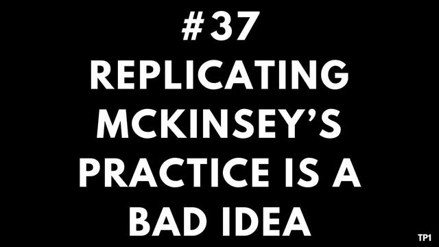 37 TP1 Replicating McKinsey's Innovation practice is a bad idea