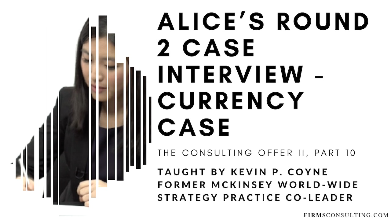 The Consulting Offer 2: 10 Alice's R2 Case Interview - Currency Case