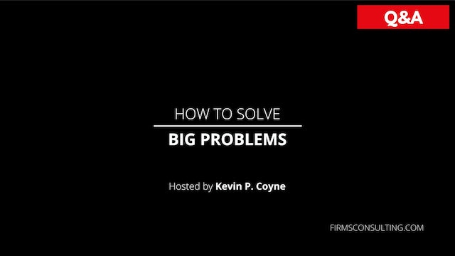 How to Solve Big Problems, with ex-McKinsey Senior Partner Kevin P. Coyne