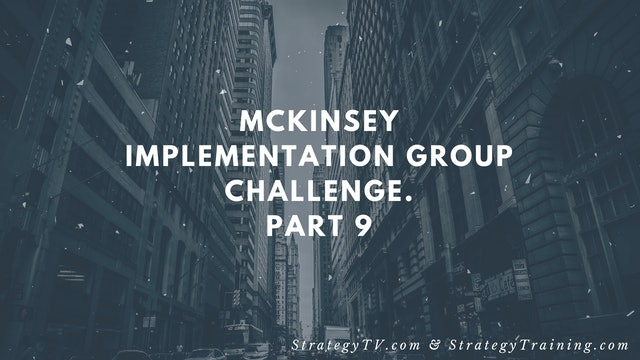 McKinsey Implementation Group Challenge. Part 9