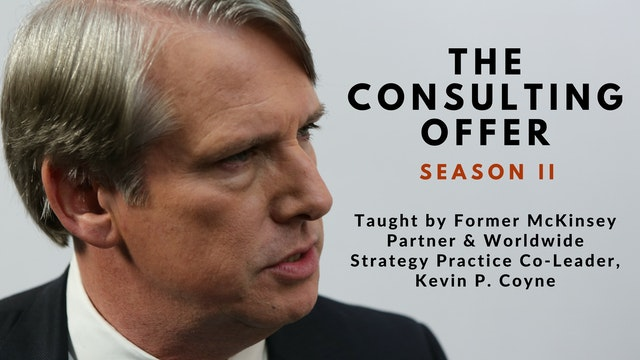 The Consulting Offer II, Kevin P Coyne, ex-McKinsey Director and Worldwide Strategy Practice Co-Leader, teaches case interviews