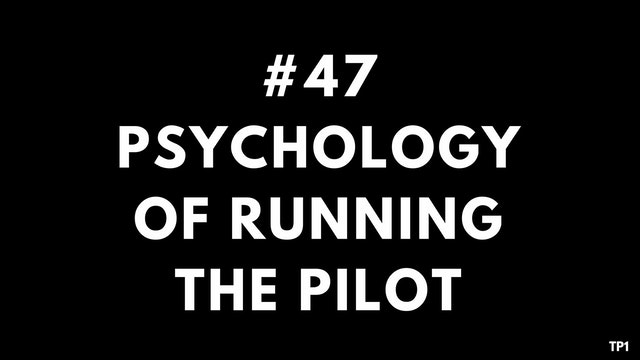 47 TP1 Psychology of running the pilot