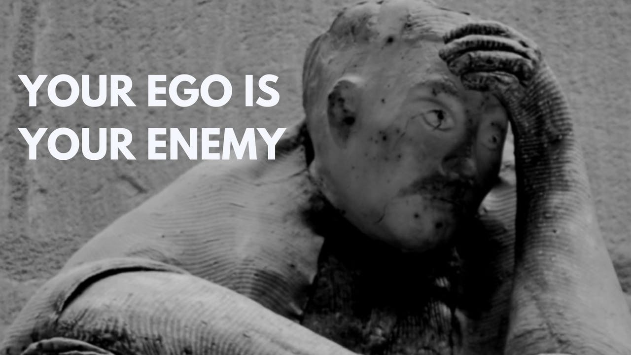 ego is your enemy