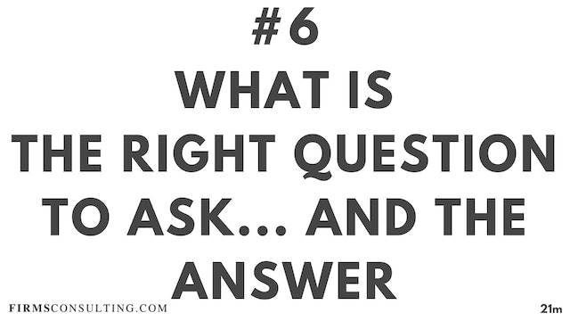 6 21D ME What is the right question to ask...and the answer