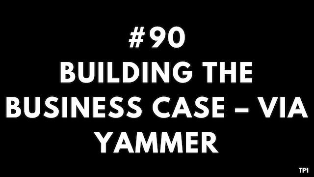 90 TP1 Building the business case via Yammer