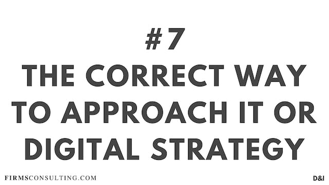 7 D&IT The correct way to approach IT : Digital strategy