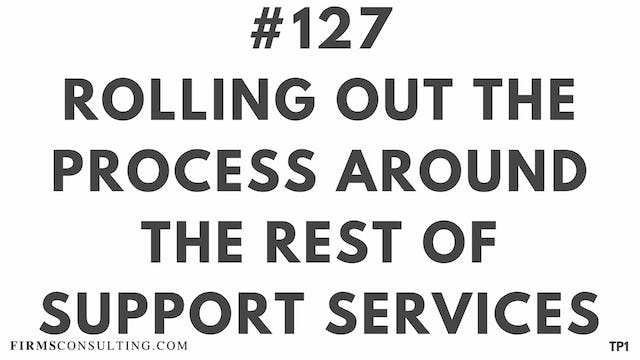127 110 TP1 Rolling out the process around the rest of support services