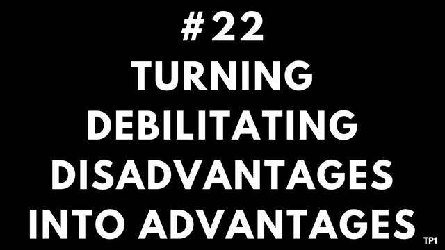 22 TP1 Turning debilitating disadvantages into advantages